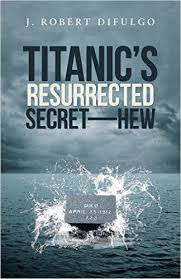 Titanic's-Resurrected-Secret-HEW-Robert-DiFulgo-All-the-Buzz