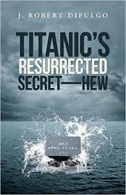 Titanic's-Resurrected-Secret-HEW-Robert-DiFulgo-All-the-Buzz